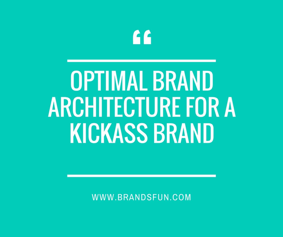 Optimal brand architecture for a kickass brand