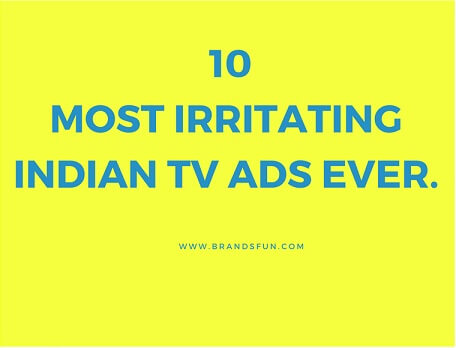 10 irritating indian TV ads